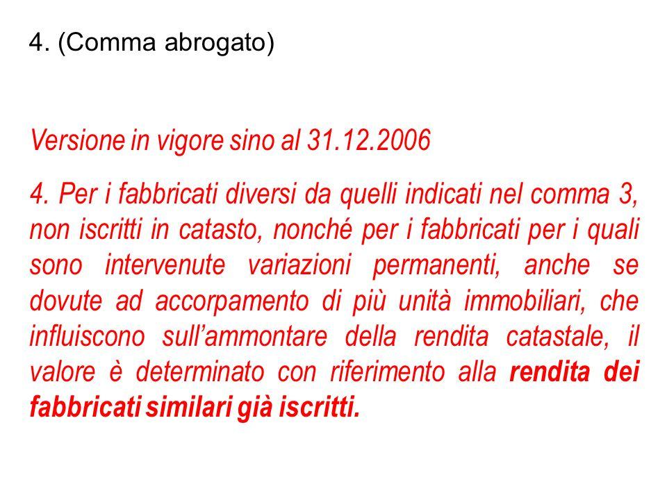 4. (Comma abrogato) Versione in vigore sino al 31.12.2006 4. Per i fabbricati diversi da quelli indicati nel comma 3, non iscritti in catasto, nonché