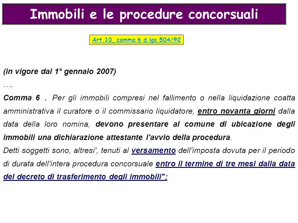 Art.10, comma 6 d.lgs.504/92 Art.10, comma 6 d.lgs.504/92 Immobili e le procedure concorsuali (in vigore dal 1° gennaio 2007) …. Comma 6. Per gli immo