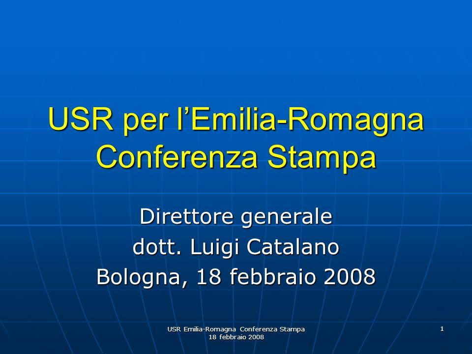USR Emilia-Romagna Conferenza Stampa 18 febbraio 2008 1 USR per lEmilia-Romagna Conferenza Stampa Direttore generale dott.