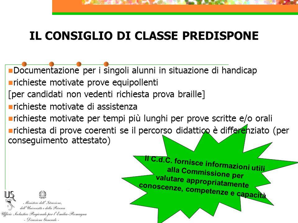 IL CONSIGLIO DI CLASSE PREDISPONE Il C.d.C. fornisce informazioni utili alla Commissione per valutare appropriatamente conoscenze, competenze e capaci