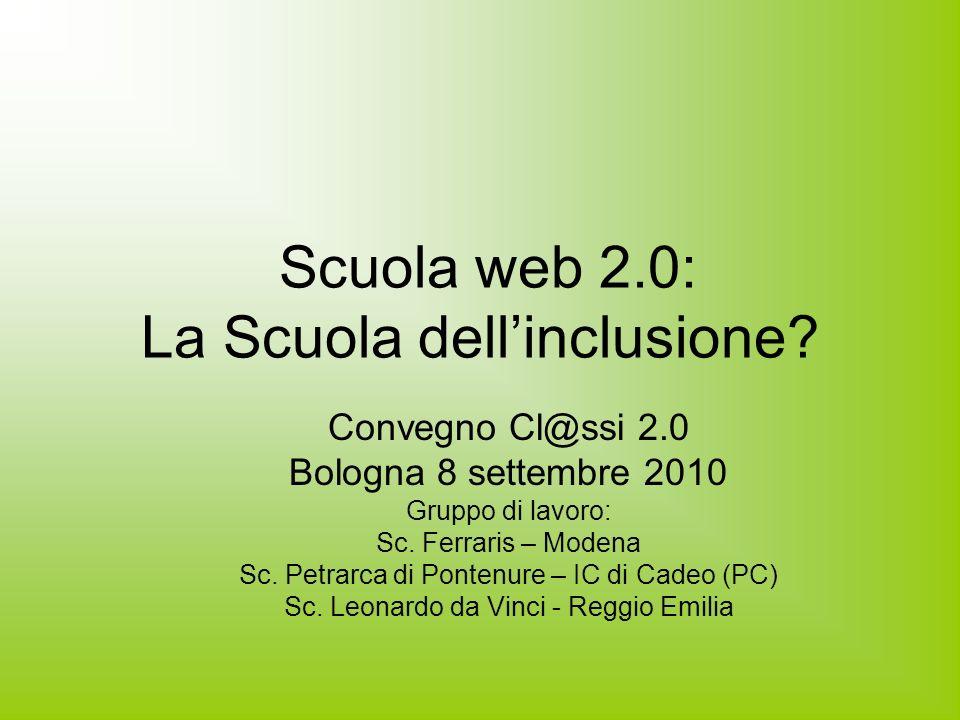 Struttura dellintervento Condivisione del concetto di inclusione I nostri contesti: le cl@ssi 2.0 I possibili livelli di intervento Le strategie attivate in unottica web 2.0 Selezione di attività significative