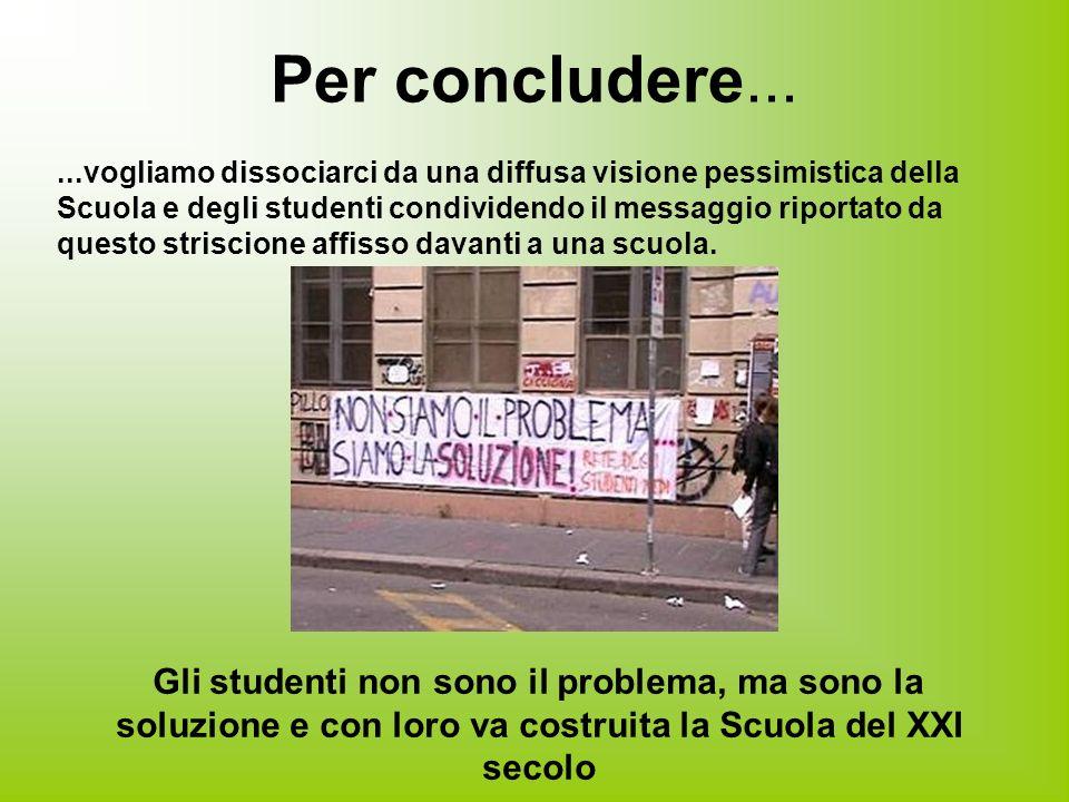 Per concludere......vogliamo dissociarci da una diffusa visione pessimistica della Scuola e degli studenti condividendo il messaggio riportato da questo striscione affisso davanti a una scuola.