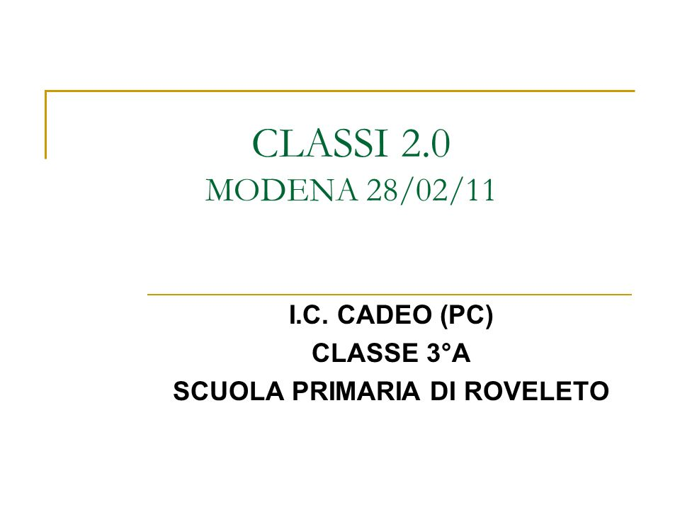CLASSI 2.0 MODENA 28/02/11 I.C. CADEO (PC) CLASSE 3°A SCUOLA PRIMARIA DI ROVELETO