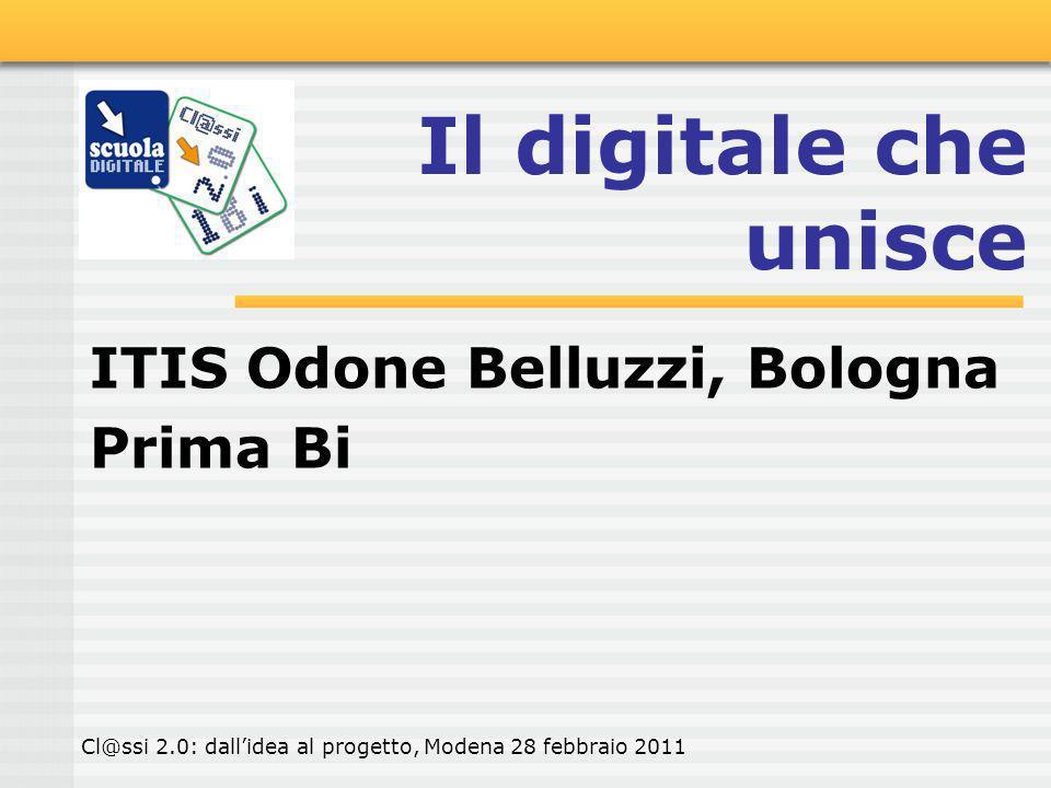 Il digitale che unisce ITIS Odone Belluzzi, Bologna Prima Bi Cl@ssi 2.0: dallidea al progetto, Modena 28 febbraio 2011