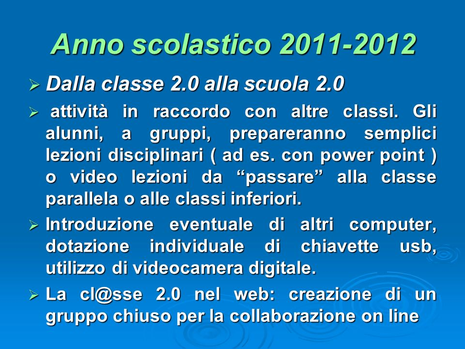 Anno scolastico 2011-2012 Dalla classe 2.0 alla scuola 2.0 Dalla classe 2.0 alla scuola 2.0 attività in raccordo con altre classi. Gli alunni, a grupp