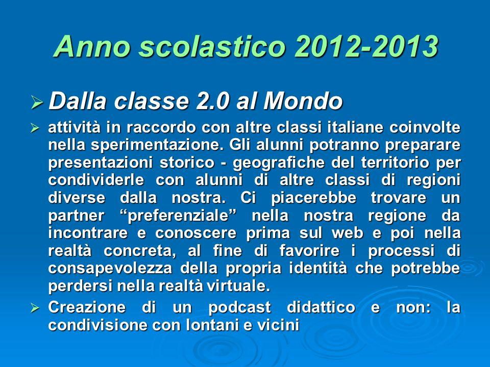 Anno scolastico 2012-2013 Dalla classe 2.0 al Mondo Dalla classe 2.0 al Mondo attività in raccordo con altre classi italiane coinvolte nella speriment