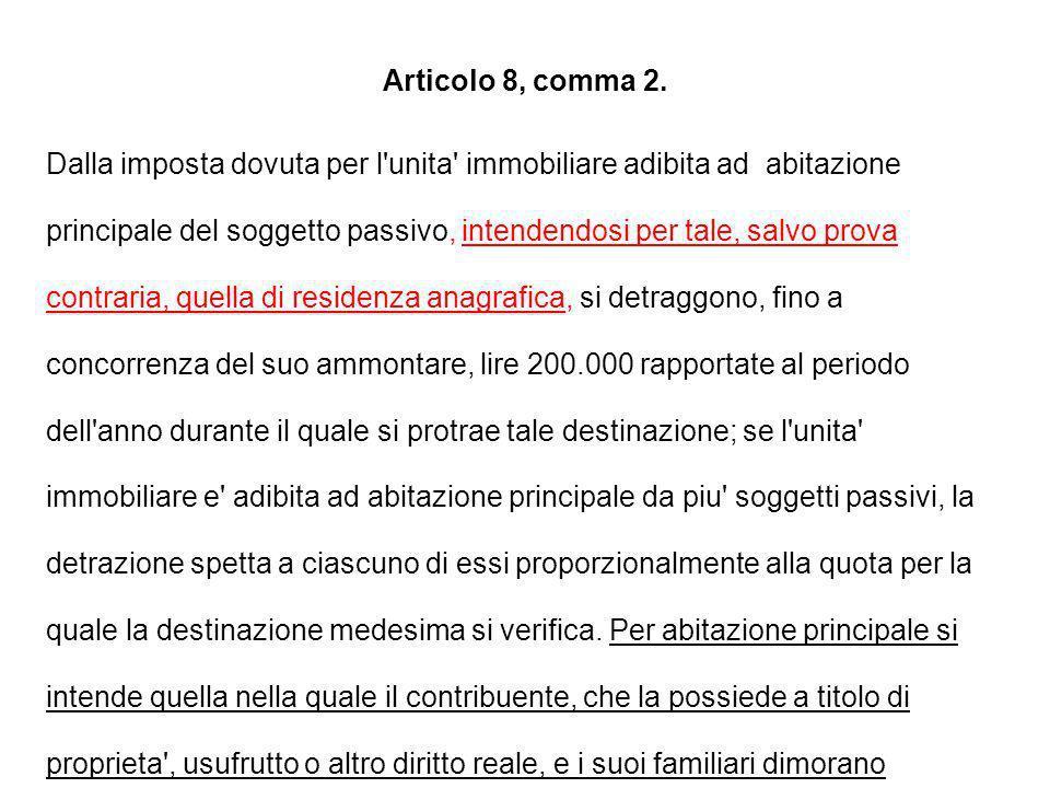Articolo 8, comma 2. Dalla imposta dovuta per l'unita' immobiliare adibita ad abitazione principale del soggetto passivo, intendendosi per tale, salvo