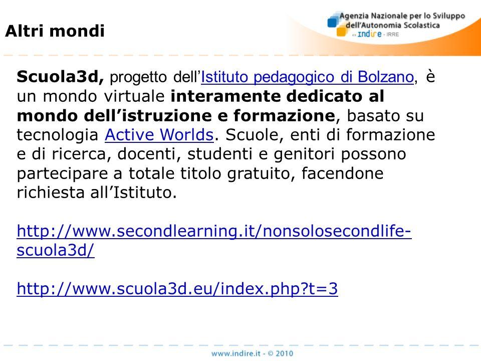 Altri mondi Scuola3d, progetto dellIstituto pedagogico di Bolzano, è un mondo virtuale interamente dedicato al mondo dellistruzione e formazione, basato su tecnologia Active Worlds.