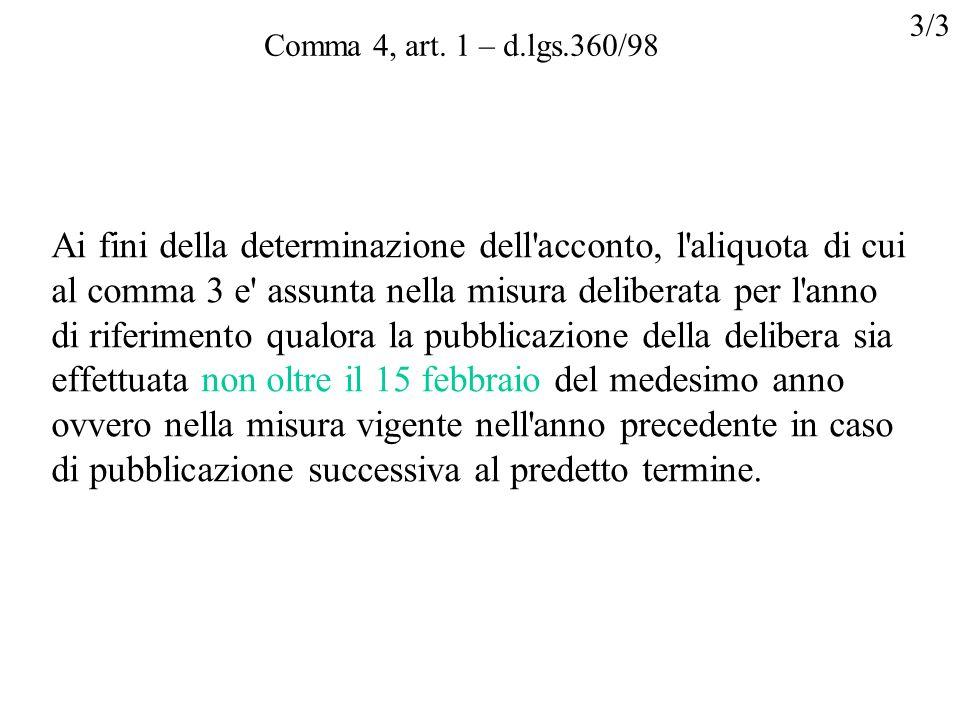 Comma 4, art. 1 – d.lgs.360/98 Ai fini della determinazione dell'acconto, l'aliquota di cui al comma 3 e' assunta nella misura deliberata per l'anno d