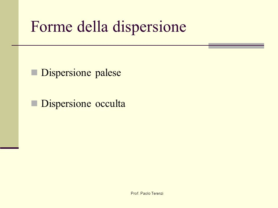 Prof. Paolo Terenzi Forme della dispersione Dispersione palese Dispersione occulta