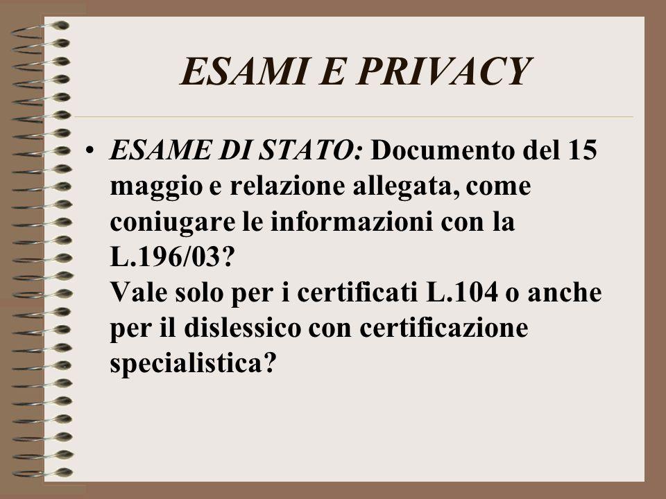 ESAMI E PRIVACY ESAME DI STATO: Documento del 15 maggio e relazione allegata, come coniugare le informazioni con la L.196/03? Vale solo per i certific