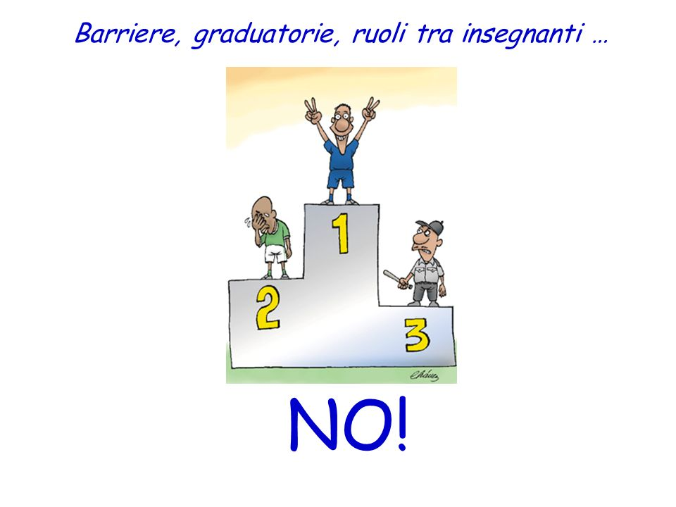 Barriere, graduatorie, ruoli tra insegnanti … NO!