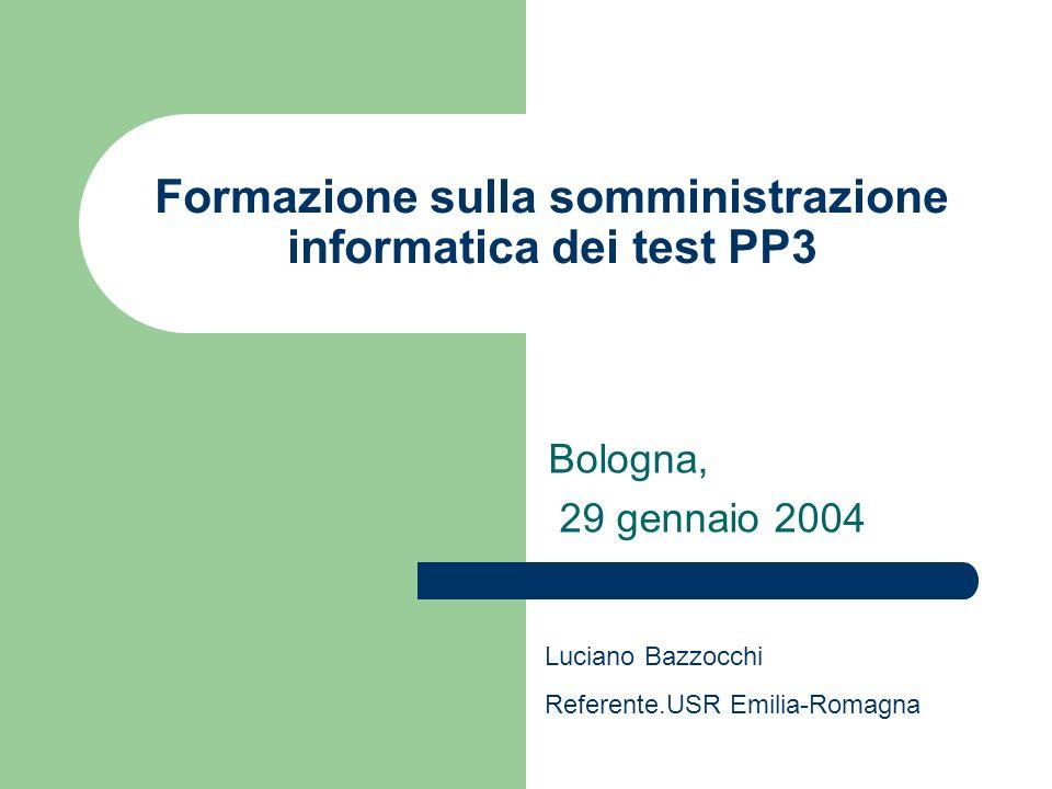 Formazione sulla somministrazione informatica dei test PP3 Bologna, 29 gennaio 2004 Luciano Bazzocchi Referente.USR Emilia-Romagna