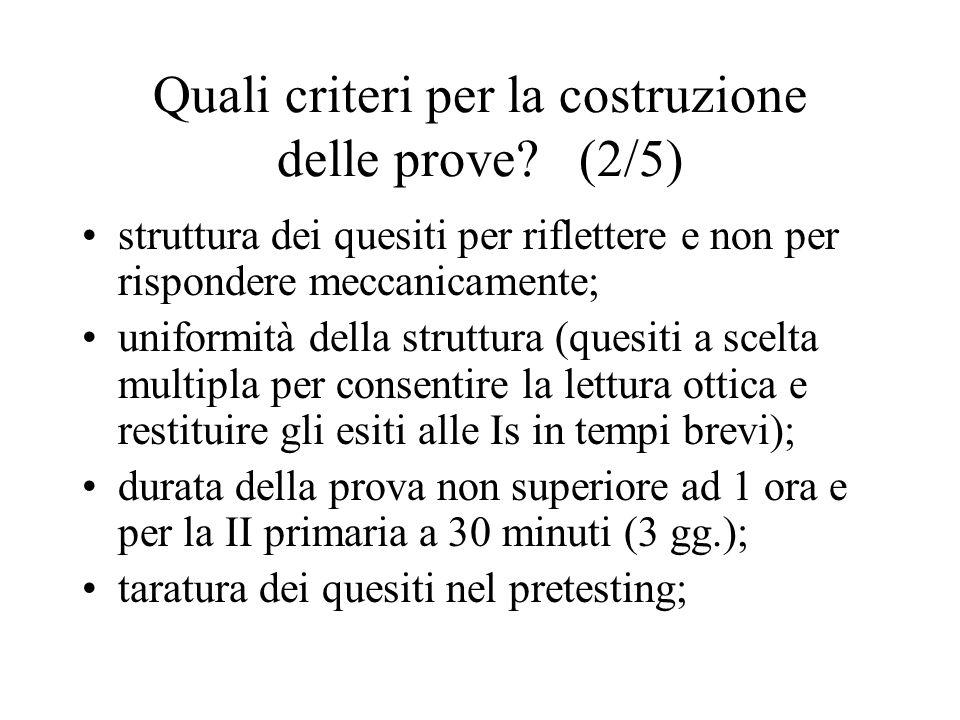 Quali criteri per la costruzione delle prove? (2/5) struttura dei quesiti per riflettere e non per rispondere meccanicamente; uniformità della struttu