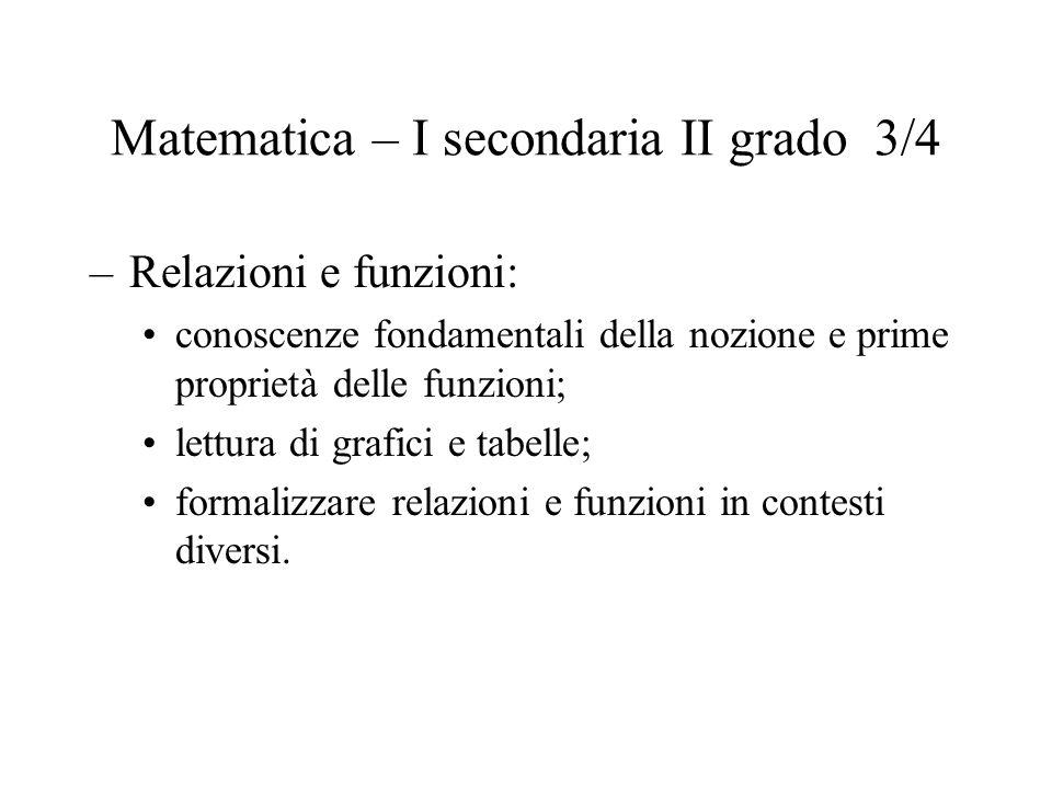 Matematica – I secondaria II grado 3/4 –Relazioni e funzioni: conoscenze fondamentali della nozione e prime proprietà delle funzioni; lettura di grafi