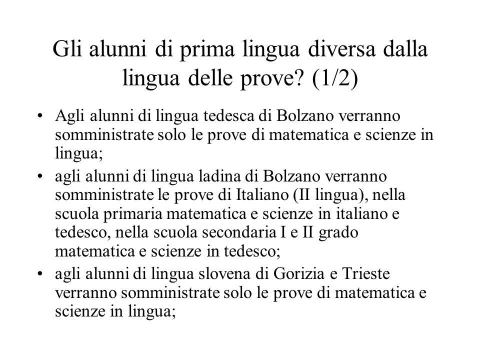 Gli alunni di prima lingua diversa dalla lingua delle prove? (1/2) Agli alunni di lingua tedesca di Bolzano verranno somministrate solo le prove di ma