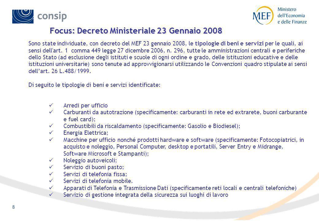 8 Focus: Decreto Ministeriale 23 Gennaio 2008 Sono state individuate, con decreto del MEF 23 gennaio 2008, le tipologie di beni e servizi per le quali, ai sensi dell art.
