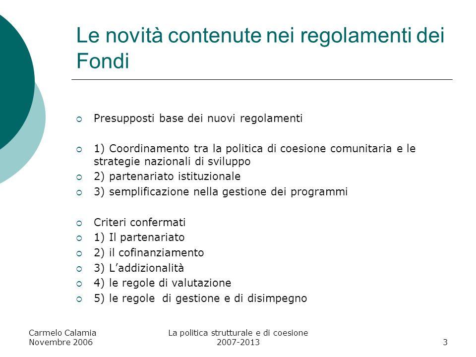 Carmelo Calamia Novembre 2006 La politica strutturale e di coesione 2007-20134 Criteri di ammissibilità e ripartizione delle risorse- Ob.