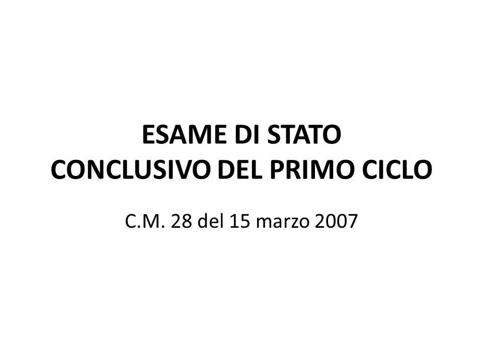 ESAME DI STATO CONCLUSIVO DEL PRIMO CICLO C.M. 28 del 15 marzo 2007