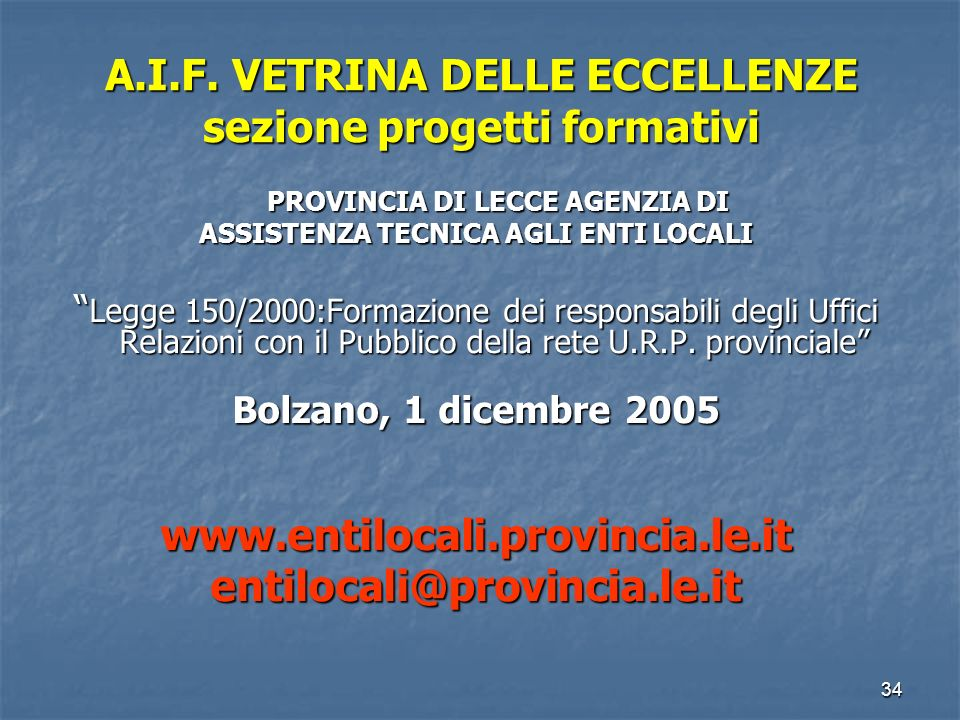33 Considerazioni sul progetto Coerenza con i processi di riforma in atto Coerenza con i processi di riforma in atto Coerenza con il sistema organizza