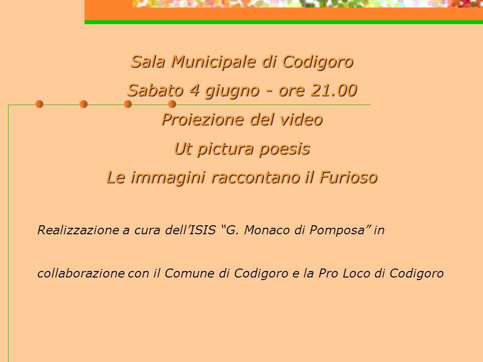 Sala Municipale di Codigoro Sabato 4 giugno - ore 21.00 Proiezione del video Ut pictura poesis Le immagini raccontanoil Furioso Le immagini raccontano il Furioso Realizzazione a cura dellISIS G.