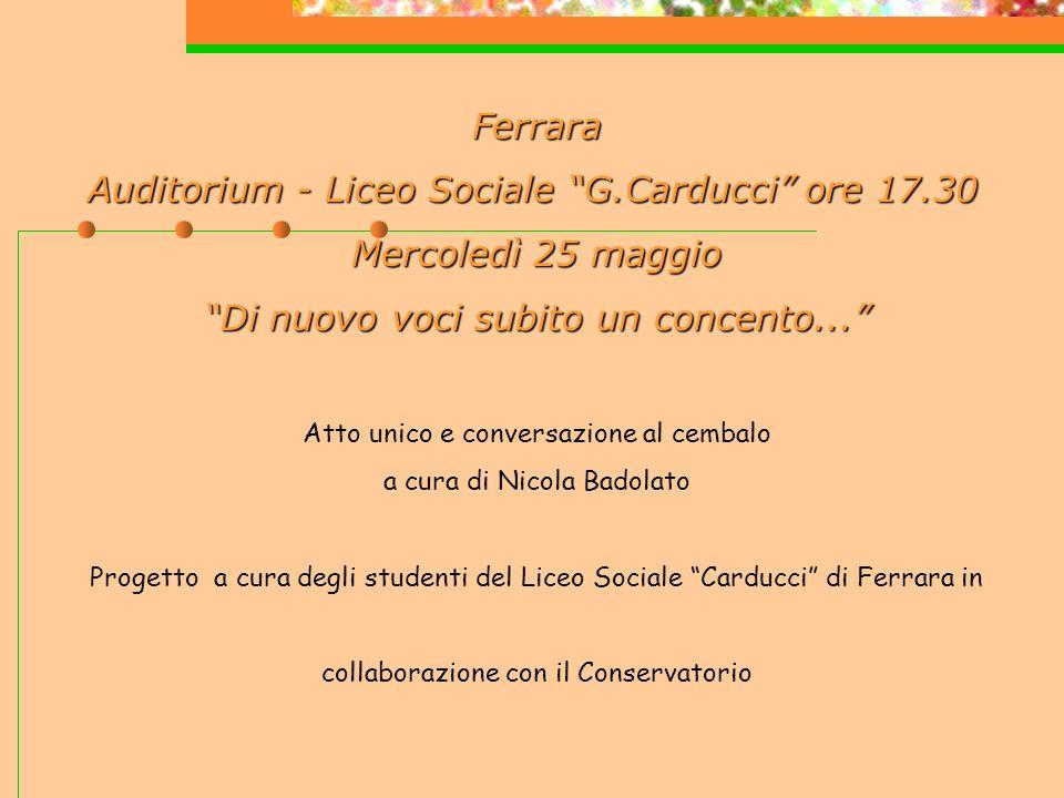 Ferrara Auditorium - Liceo Sociale G.Carducci ore 17.30 Auditorium - Liceo Sociale G.Carducci ore 17.30 Mercoledì 25 maggio Di nuovo voci subito un concento...