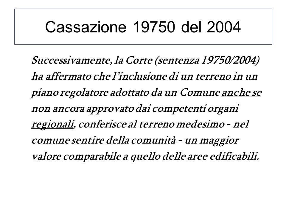 Cassazione 19750 del 2004 Successivamente, la Corte (sentenza 19750/2004) ha affermato che linclusione di un terreno in un piano regolatore adottato d