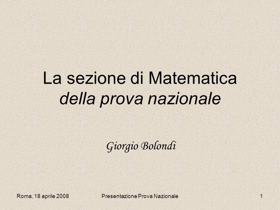 Roma, 18 aprile 2008Presentazione Prova Nazionale1 La sezione di Matematica della prova nazionale Giorgio Bolondi