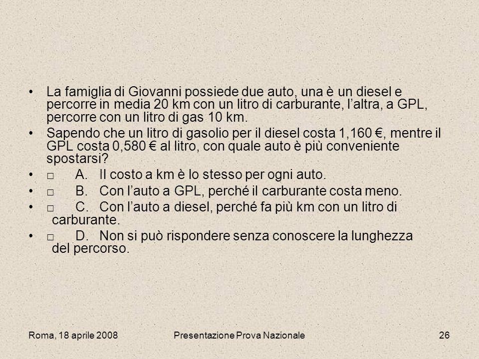 Roma, 18 aprile 2008Presentazione Prova Nazionale26 La famiglia di Giovanni possiede due auto, una è un diesel e percorre in media 20 km con un litro