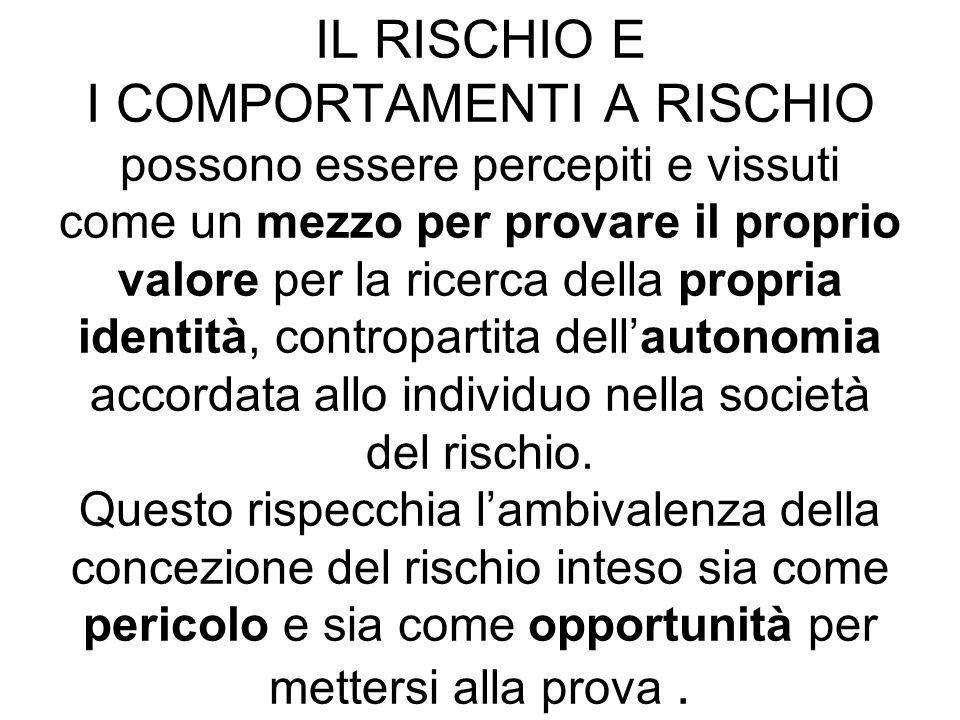 IL RISCHIO E I COMPORTAMENTI A RISCHIO possono essere percepiti e vissuti come un mezzo per provare il proprio valore per la ricerca della propria ide