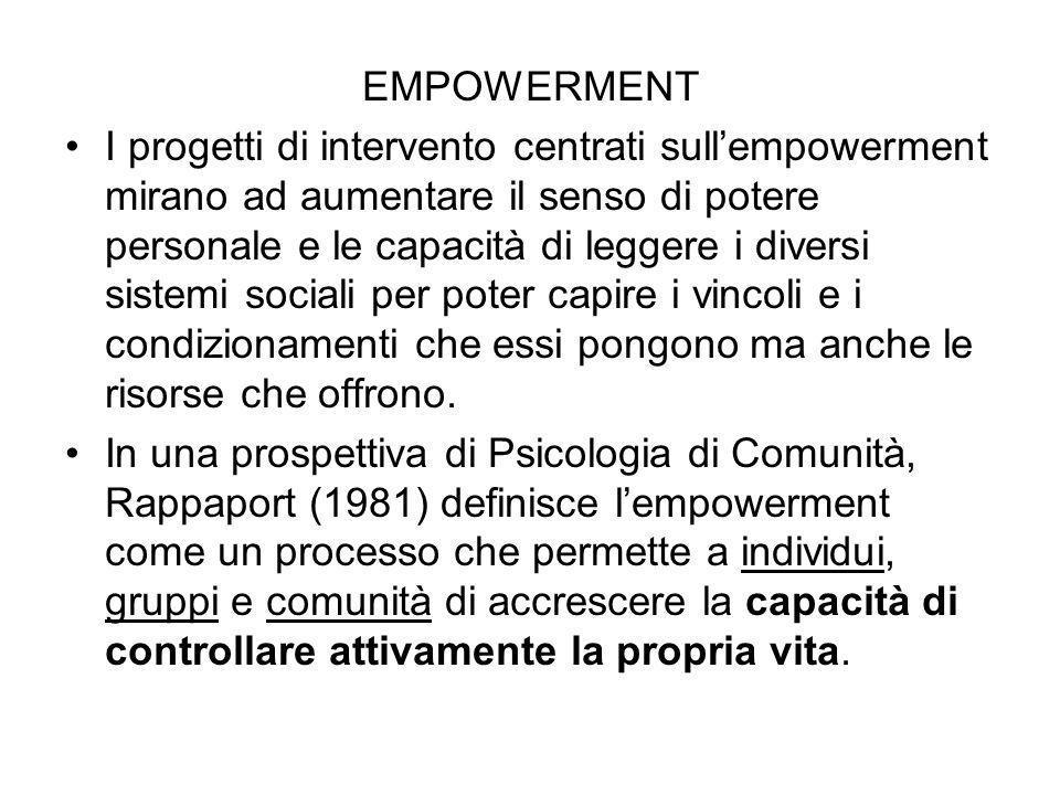 EMPOWERMENT I progetti di intervento centrati sullempowerment mirano ad aumentare il senso di potere personale e le capacità di leggere i diversi sist