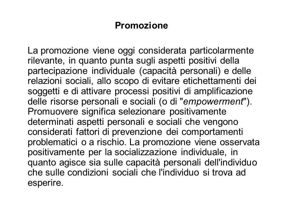 Promozione La promozione viene oggi considerata particolarmente rilevante, in quanto punta sugli aspetti positivi della partecipazione individuale (ca