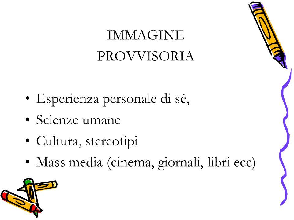 IMMAGINE PROVVISORIA Esperienza personale di sé, Scienze umane Cultura, stereotipi Mass media (cinema, giornali, libri ecc)