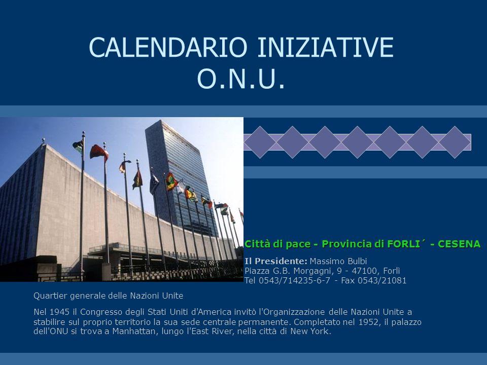 CALENDARIO INIZIATIVE O.N.U. Quartier generale delle Nazioni Unite Nel 1945 il Congresso degli Stati Uniti d'America invitò l'Organizzazione delle Naz