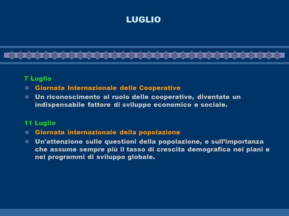 LUGLIO 7 Luglio Giornata Internazionale delle Cooperative Un riconoscimento al ruolo delle cooperative, diventate un indispensabile fattore di svilupp