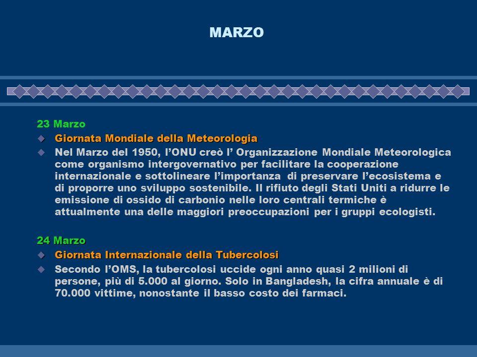 MARZO 23 Marzo Giornata Mondiale della Meteorologia Giornata Mondiale della Meteorologia Nel Marzo del 1950, lONU creò l Organizzazione Mondiale Meteo