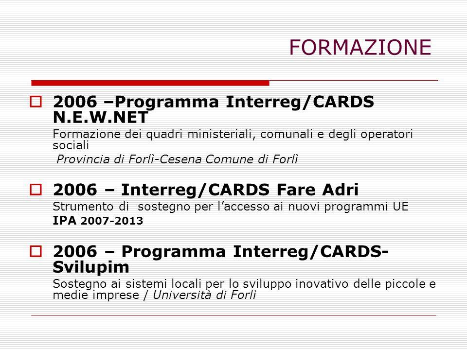 FORMAZIONE 2006 –Programma Interreg/CARDS N.E.W.NET Formazione dei quadri ministeriali, comunali e degli operatori sociali Provincia di Forlì-Cesena C