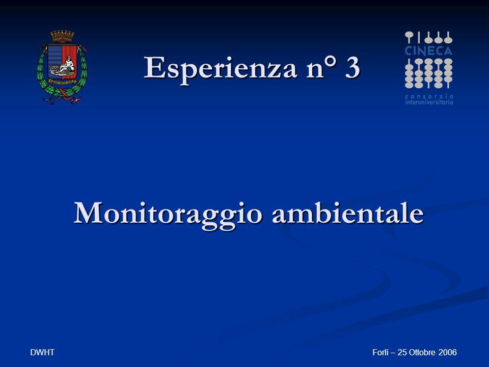 DWHTForlì – 25 Ottobre 2006 Monitoraggio ambientale Monitoraggio ambientale Esperienza n° 3