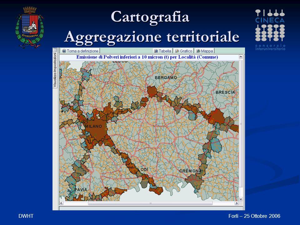DWHTForlì – 25 Ottobre 2006 Cartografia Aggregazione territoriale