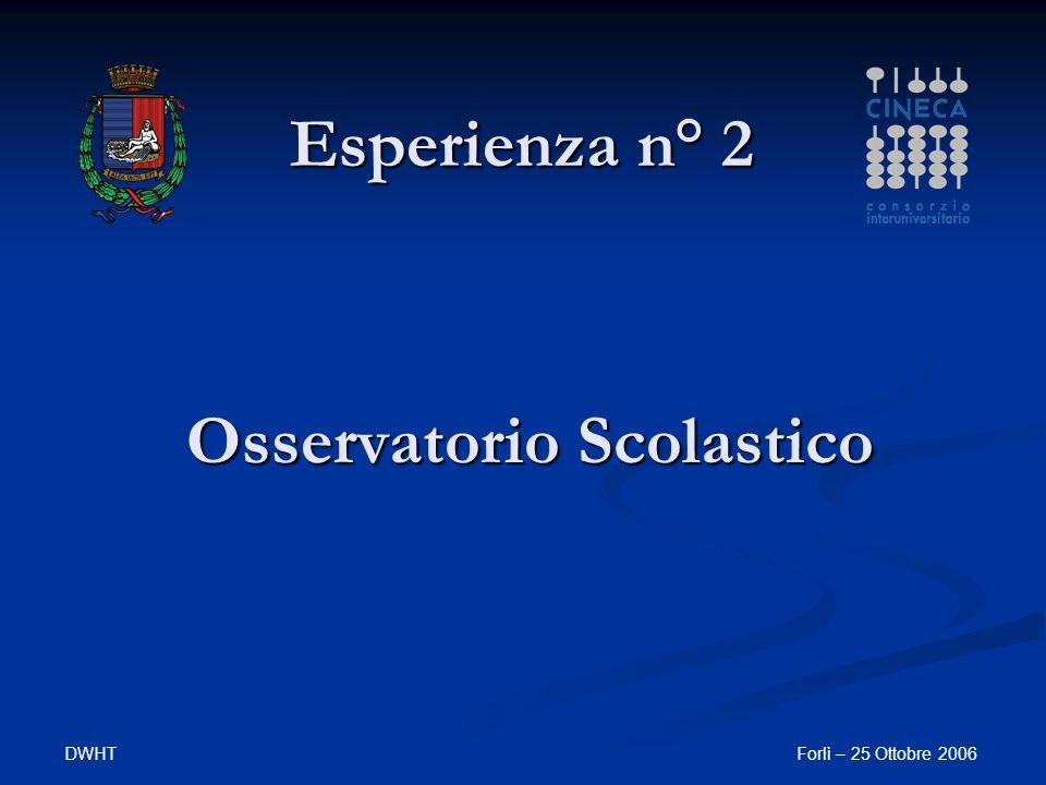 DWHTForlì – 25 Ottobre 2006 Osservatorio Scolastico Esperienza n° 2