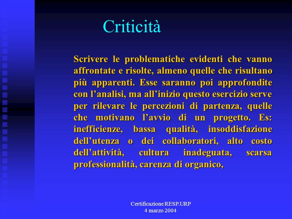 Certificazione RESP.URP 4 marzo 2004 Criticità Scrivere le problematiche evidenti che vanno affrontate e risolte, almeno quelle che risultano più apparenti.