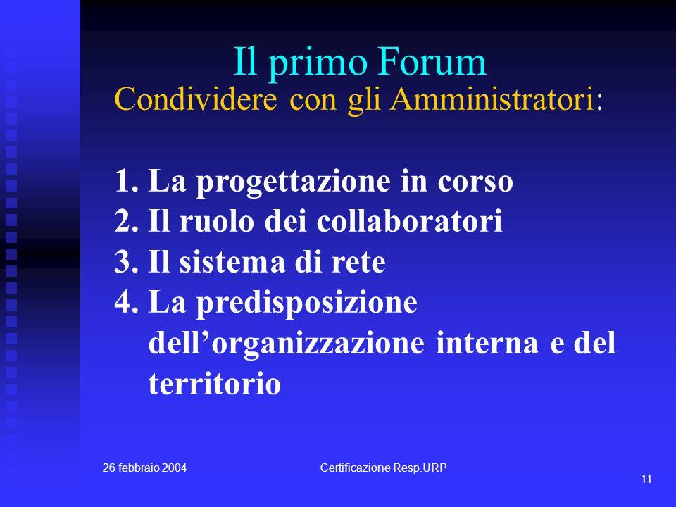 26 febbraio 2004Certificazione Resp.URP 10 La metodologia 1. Progettare per apprendere 2. Comunicare mentre si progetta 3. Condividere per realizzare