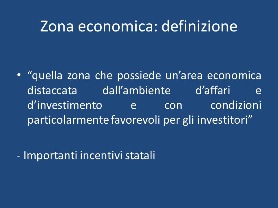 Zona economica: definizione quella zona che possiede unarea economica distaccata dallambiente daffari e dinvestimento e con condizioni particolarmente