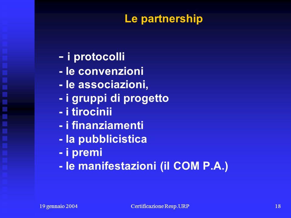19 gennaio 2004Certificazione Resp.URP17 - la cultura della comunicazione - gli strumenti - i contenuti - la strategia - lascolto - la professionalità - i piani La Comunicazione Legge 150 del 2000 Direttiva del febbraio 2002