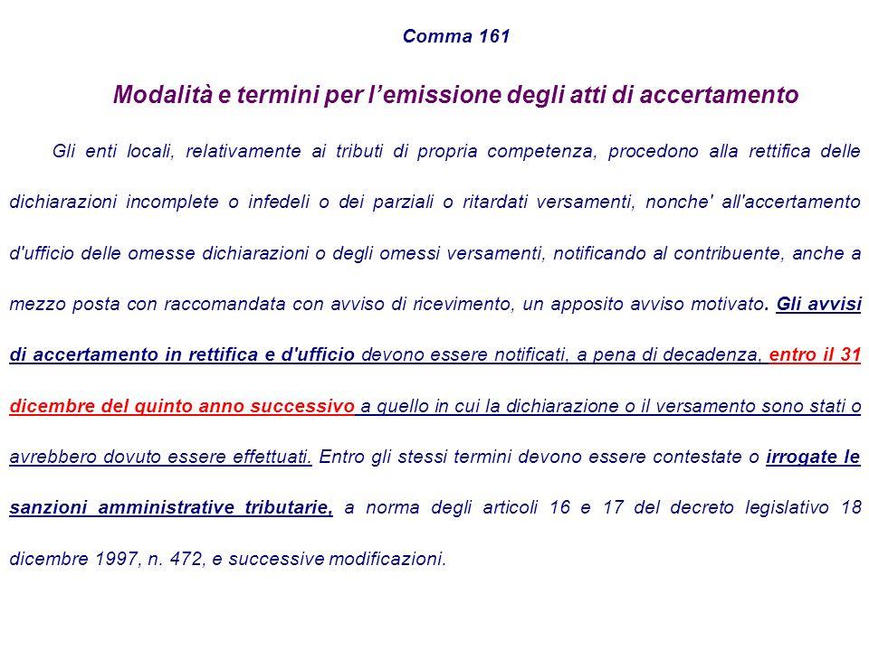 Comma 161 Modalità e termini per lemissione degli atti di accertamento Gli enti locali, relativamente ai tributi di propria competenza, procedono alla