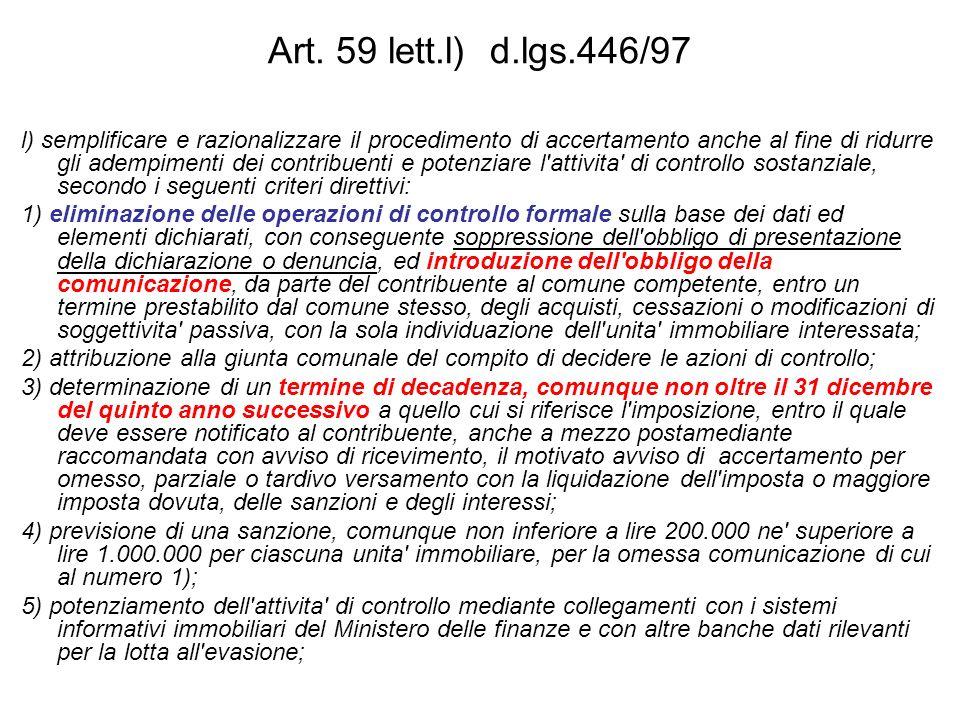 Art. 59 lett.l) d.lgs.446/97 l) semplificare e razionalizzare il procedimento di accertamento anche al fine di ridurre gli adempimenti dei contribuent