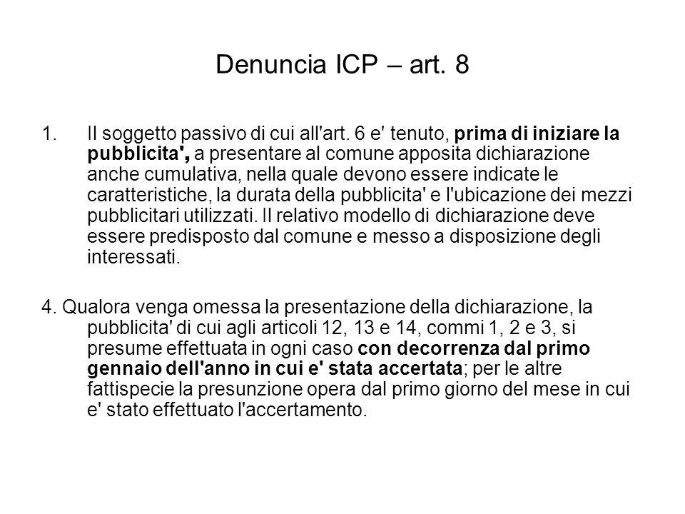 Denuncia ICP – art. 8 1.Il soggetto passivo di cui all'art. 6 e' tenuto, prima di iniziare la pubblicita ', a presentare al comune apposita dichiarazi