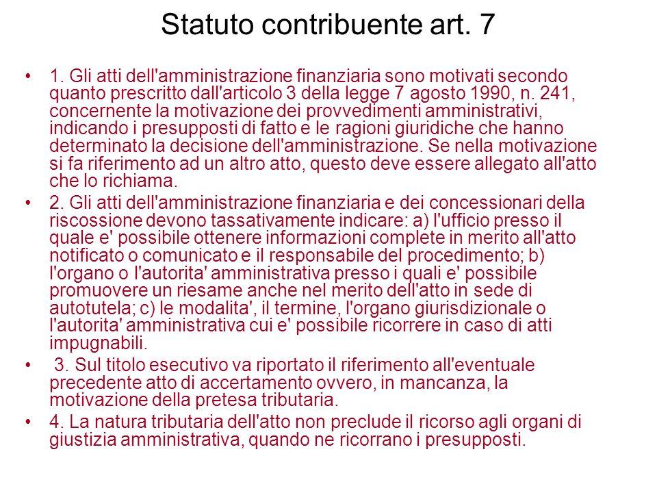 Statuto contribuente art. 7 1. Gli atti dell'amministrazione finanziaria sono motivati secondo quanto prescritto dall'articolo 3 della legge 7 agosto