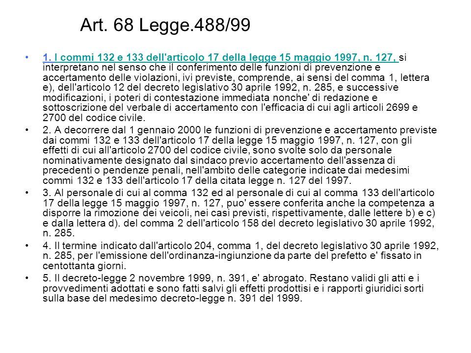 Art. 68 Legge.488/99 1. I commi 132 e 133 dell'articolo 17 della legge 15 maggio 1997, n. 127, si interpretano nel senso che il conferimento delle fun