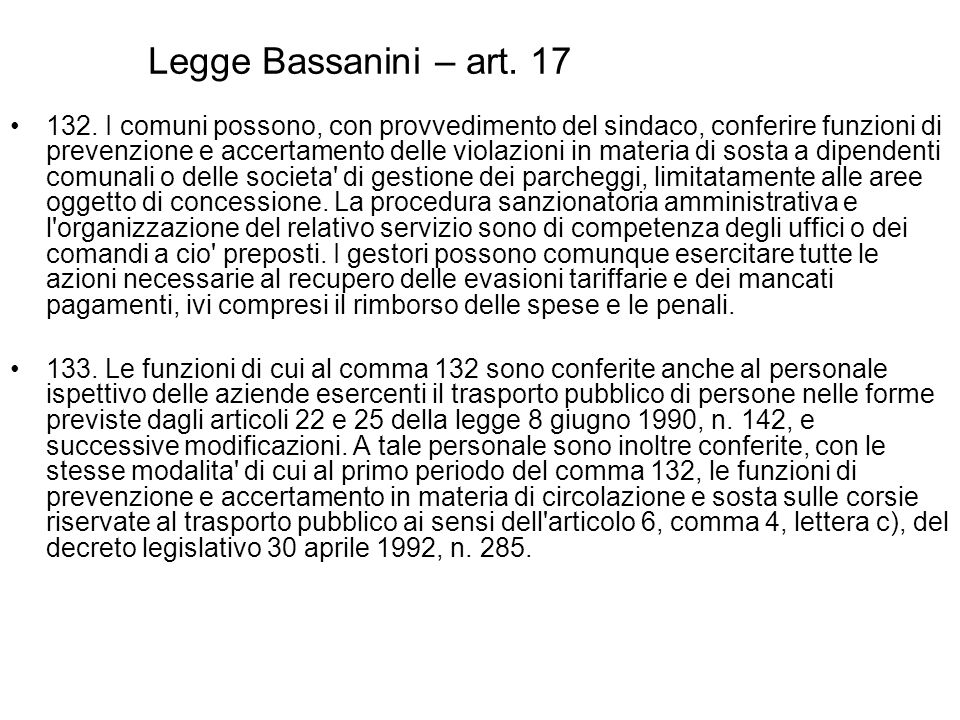 Legge Bassanini – art. 17 132. I comuni possono, con provvedimento del sindaco, conferire funzioni di prevenzione e accertamento delle violazioni in m